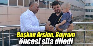Başkan Arslan, Kurban Bayramı öncesi hastalara şifa diledi