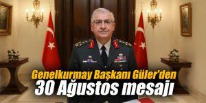 Genelkurmay Başkanı Güler'den 30 Ağustos mesajı
