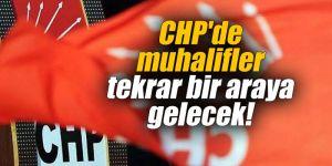 CHP'de muhalifler tekrar bir araya gelecek!