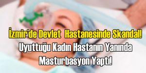 İzmir'de Skandal Uyutulan Hastanın Başında...