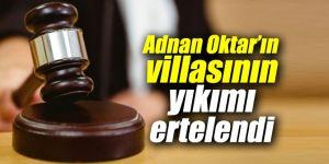 Adnan Oktar'ın villasının yıkımı ertelendi