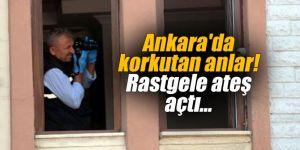 Ankara'da korkutan anlar! Rastgele ateş açtı...