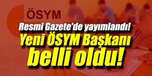 Resmi Gazete'de yayımlandı! Yeni ÖSYM Başkanı belli oldu!
