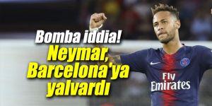 Bomba iddia! Neymar, Barcelona'ya yalvardı