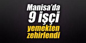 Manisa'da 9 işçi yemekten zehirlendi