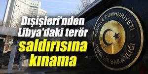 Dışişleri Bakanlığı'ndan Libya'daki terör saldırısına kınama