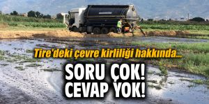 Tire'deki çevre kirliliği hakkında... Soru çok! Cevap yok!
