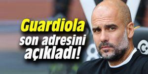 Guardiola son adresini açıkladı!