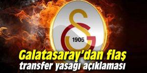 Galatasaray'dan flaş transfer yasağı açıklaması