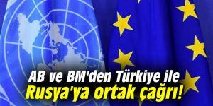 Avrupa Birliği ve Birleşmiş Milletler'den Türkiye ile Rusya'ya ortak çağrı!