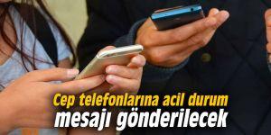 Cep telefonlarına acil durum mesajı gönderilecek