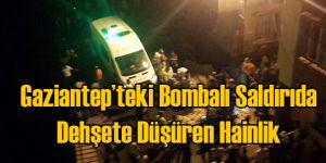 Gaziantep Saldırısında İğrenç Hainlik