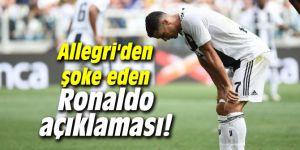 Allegri'den şoke eden Ronaldo açıklaması!