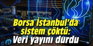 Borsa İstanbul'da sistem çöktü: Veri yayını durdu