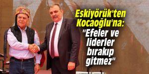 """Eskiyörük'ten Kocaoğlu'na: """"Efeler ve liderler bırakıp gitmez"""""""