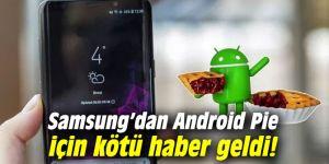Samsung'dan Android Pie için kötü haber geldi!