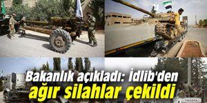 Bakanlık açıkladı: İdlib'den ağır silahlar çekildi
