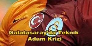 Galatasaray'da Teknik Adam Krizi