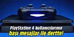PlayStation 4 kullanıcılarının başı mesajlar ile dertte!