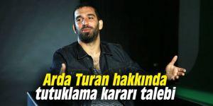 Arda Turan hakkında tutuklama kararı talebi