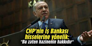 """CHP'nin İş Bankası hisselerine yönelik, """"Bu zaten hazinenin hakkıdır"""""""