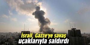 İsrail, Gazze'ye savaş uçaklarıyla saldırdı