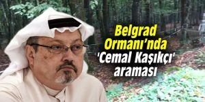 Belgrad Ormanı'nda 'Cemal Kaşıkçı' araması