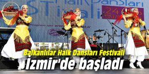 Balkanlılar Halk Dansları Festivali İzmir'de başladı