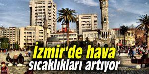 İzmir'de hava sıcaklıkları artıyor