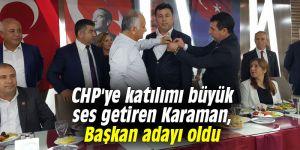 CHP'ye katılımı büyük ses getiren Karaman, Başkan adayı oldu