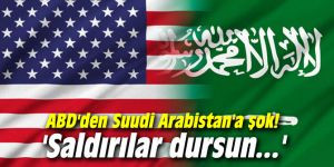 ABD'den Suudi Arabistan'a şok!