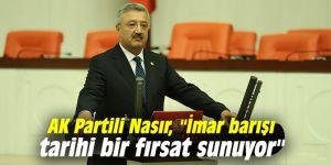 """AK Partili Nasır, """"İmar barışı tarihi bir fırsat sunuyor"""""""