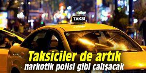 Taksiciler de artık narkotik polisi gibi çalışacak