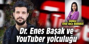 Dr. Enes Başak ve YouTuber yolculuğu