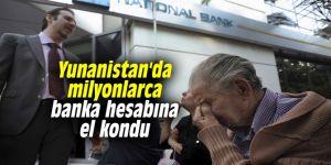 Yunanistan'da milyonlarca banka hesabına el kondu