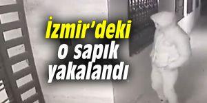 İzmir'deki o sapık yakalandı