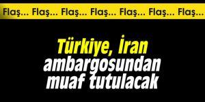 Türkiye, İran ambargosundan muaf tutulacak