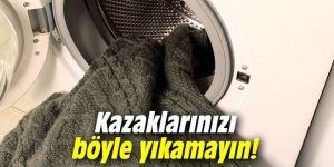 Kazaklarınızı böyle yıkamayın!
