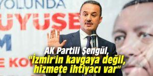 """AK Partili Şengül, """"İzmir'in kavgaya değil, hizmete ihtiyacı var"""""""