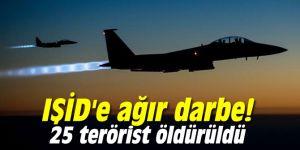 IŞİD'e ağır darbe! 25 terörist öldürüldü
