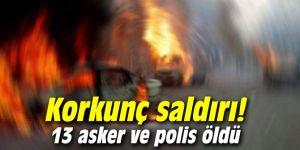 Korkunç saldırı! 13 asker ve polis öldü