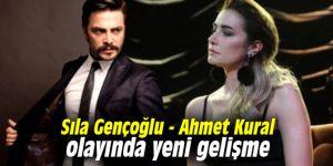 Sıla Gençoğlu - Ahmet Kural olayında yeni gelişme