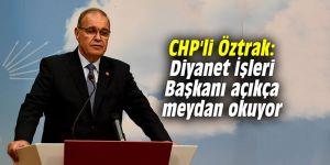 CHP'li Öztrak: Diyanet İşleri Başkanı açıkça meydan okuyor