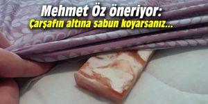 Mehmet Öz öneriyor: Çarşafın altına sabun koyarsanız...