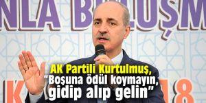 """AK Partili Kurtulmuş, """"Boşuna ödül koymayın, gidip alıp gelin"""""""