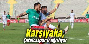 Karşıyaka, Çatalcaspor'u ağırlıyor