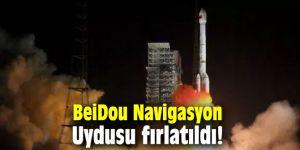 BeiDou Navigasyon Uydusu fırlatıldı!
