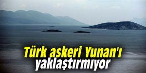 Türk askeri Yunan'ı yaklaştırmıyor