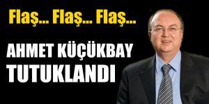 FLAŞ! Ahmet Küçükbay tutuklandı!