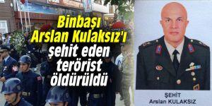 Binbaşı Arslan Kulaksız'ı şehit eden terörist öldürüldü
